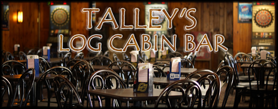 Welcome to Talley's Log Cabin Bar!